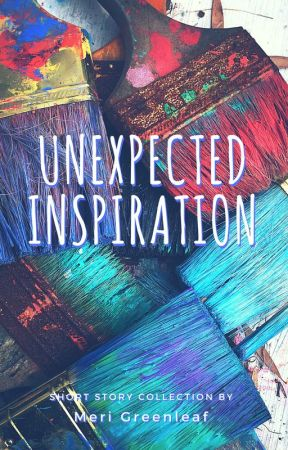 Unexpected Inspiration - Short Stories by MeriGreenleaf