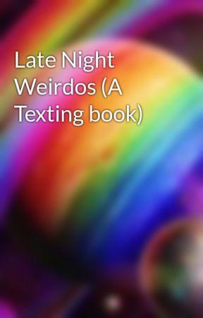 Late Night Weirdos (A Texting book) by Makayla_Rainbow_Fun