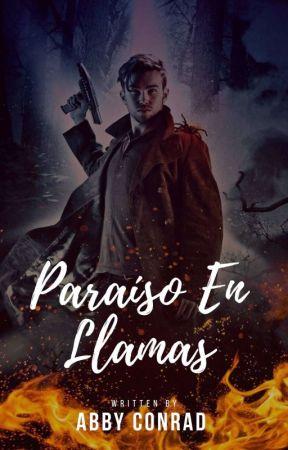 Paraíso En Llamas © [Libro 2]  #Wattys2018 #PGP2018 by lectorac24
