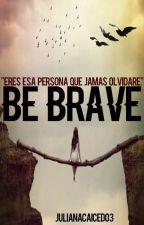 Sé feliz, sé valiente y recuerda, Kayla by Imagination-Fly