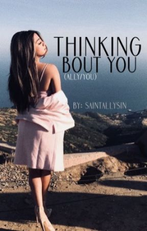 thinking bout you → ally/you au by saintallysin