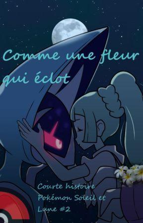 Comme une fleur qui éclot  - Courte histoire Pokémon Soleil & Lune #2 by VerdePiuma