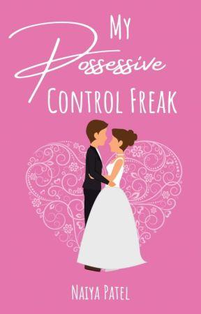MY POSSESSIVE CONTROL FREAK ✔ by naiyapatel26