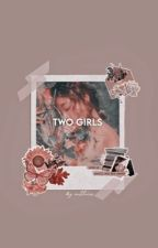 Two Girls | ✓ by authoris