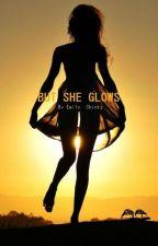 But She Glows by emilychintz