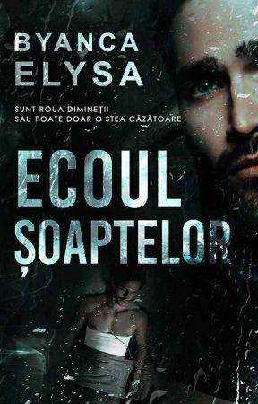 Ecoul șoaptelor (Finalizată) by byancaelysa