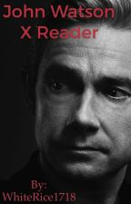 John Watson X reader by WhiteRice1718