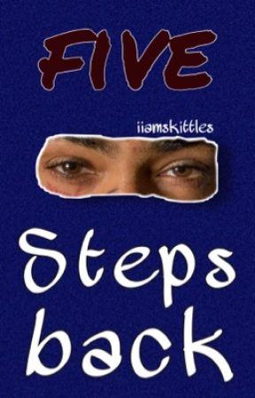 5 Steps Back by iiamskittles