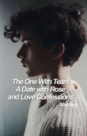 The One with Tears, A Date with Rose and Love Confessions (Scorbus) by prvncessx