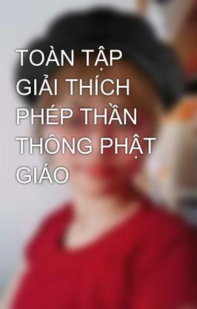 TOÀN TẬP GIẢI THÍCH PHÉP THẦN THÔNG PHẬT GIÁO by PhanHien