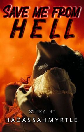 SAVE ME FROM HELL ( COMPLETED ) by HadassahMyrtle