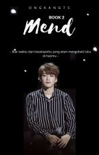 Mend | OngNiel [Book 2] by Ongkang75
