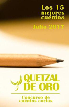 Los 15 mejores cuentos, julio 2017 - Quetzal de Oro: Concurso de cuentos cortos by CaptainQuetzal