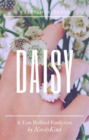 Daisy (Tom Holland FanFiction) by PyschoticChick
