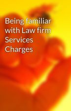 Being familiar with Law firm Services Charges by duipro75