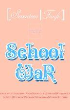 [SEVENTEEN Longfic] SCHOOL WAR by gyuhaonu