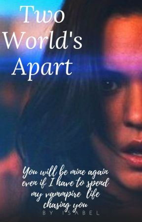 Two World's Apart     ((SLOW UPDATES)) by RomanceFanatic1