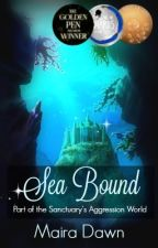 Sea Bound  (A Sanctuary's Aggression Novel) by MairaDawn