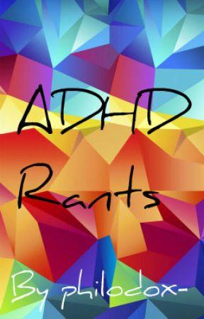 ADHD Rants by philodox-