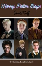 Harry Potter Boys(Smut/Fluff){CURRENTLY REWRITING} by Geeky_Fandom_Girl