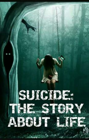 SUICIDE : A STORY ABOUT LIFE by thesucidalkid