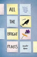 All The Bright Places // Jennifer Niven by crowinthesky