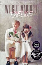 We Got Married | TAELICE (COMPLETED) by theforgottenhymns