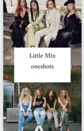 LITTLE MIX~ one shots!!! by Jerriesgirl