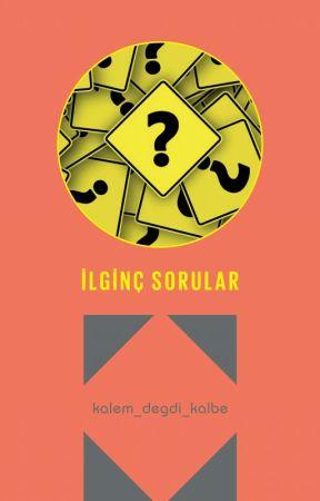 İlginç Sorular by Kalem_Degdi_Kalbe