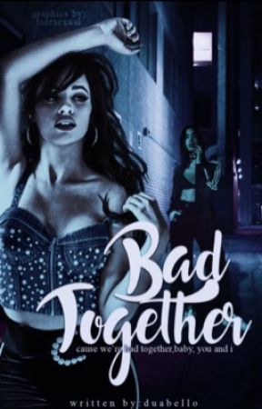 bad together ➴ a duamila oneshot by honeydrippin