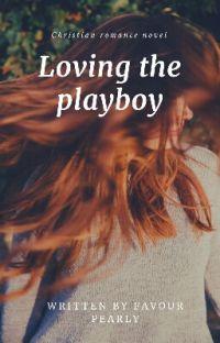 Loving The Playboy (Christian Romance) cover