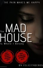 The Mad House Is Where I Belong by felicityderos