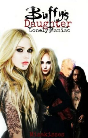 Buffy's Daughter: Lonely Maniac #Book 2 by misakisses
