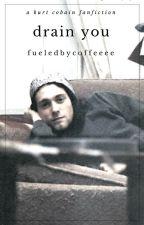Drain You by fueledbycoffeeee
