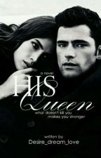 His Queen~What Doesn't Kill You Makes You Stronger [Book 2]completed✔ by Desire_dream_love