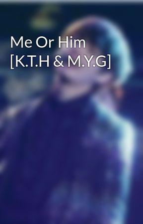 Me Or Him [K.T.H & M.Y.G] by whentaehyungmeetsyaf