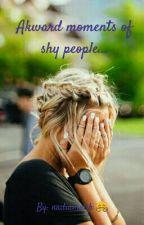 Akward Moments Of Shy People by nadiamalik786