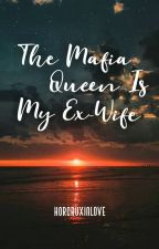 The Mafia Queen Is My Ex-Wife (Under Revision) ni HorcruxInLove