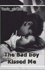 The Bad Boy kissed Me  by toxic_girl2002