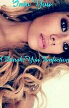Into You (Dinah/G!P You) (COMPLETED) by thatfanficwriter_