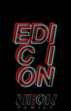 EDICIÓN by NeonFamily