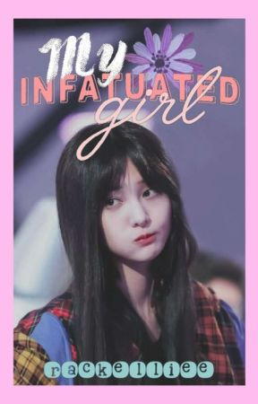 My Infatuated Girl  by rackelliee