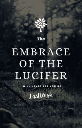 Embrace Of The Lucifer #wattys2019 by YourLastWish9787