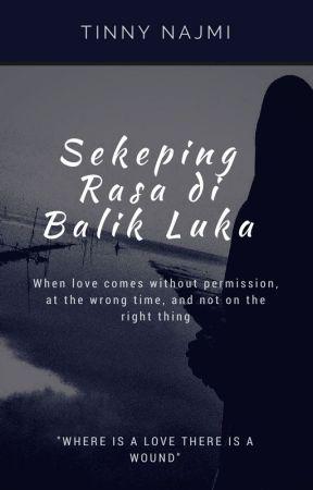 Sekeping Rasa di Balik Luka (ON HOLD) by TinnyNajmi