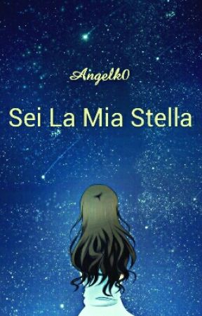 ☆Sei La Mia Stella☆ //wattys2018 by AngelK0