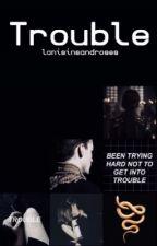 Trouble | zodiac story  by lanisinsandroses