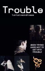 Trouble   zodiac story  by lanisinsandroses