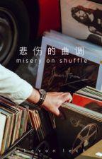 Misery On Shuffle  by shevvie
