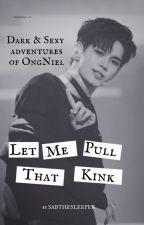 Let Me Pull That (Kink)  》OngNiel《 by SkyTheSleeper