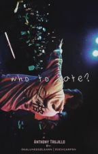 who to hate? || Anthony Trujillo (3rd BOOK of Who To Blame? SERIES) by fuegoyeol